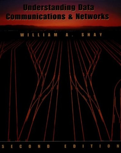 Understanding Data Communications and Networks By William A. Shay
