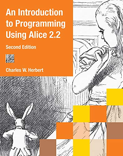 An Introduction to Programming Using Alice 2.2 By Charles W. Herbert (Community College of Philadelphia)