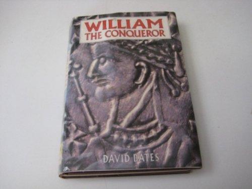 William the Conqueror By David Bates