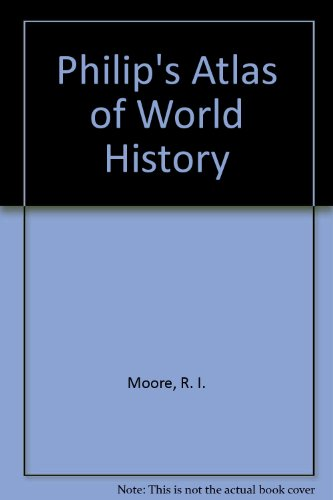 Philip's Atlas of World History by R. I. Moore