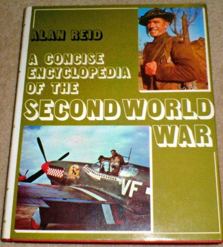 Concise Encyclopaedia of the Second World War By Alan Reid