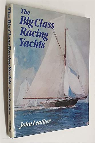 The Big Class Racing Yachts By John Leather