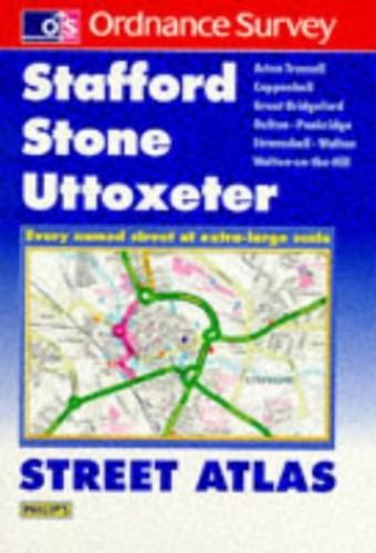 Philips/Ordnance Survey Street Atlas: Stafford, Stone, Uttoxeter (Including Penkridge) By Ordnance Survey