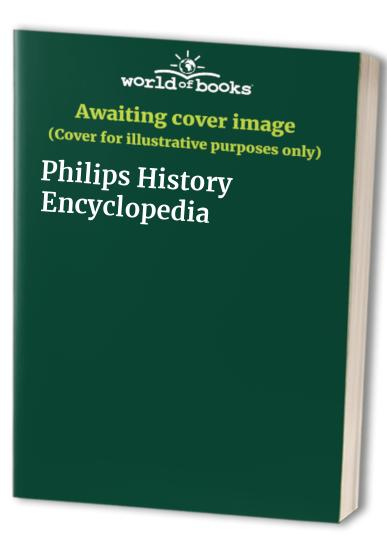 Philips History Encyclopedia by Unknown Author