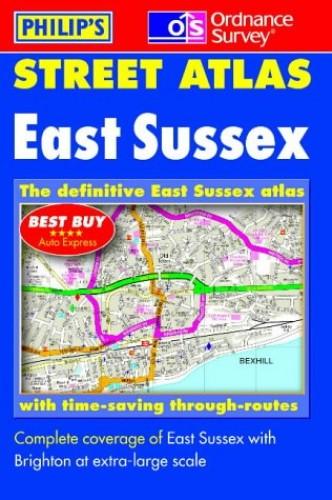 Ordnance Survey/Philip's Street Atlas East Sussex