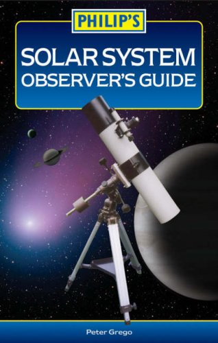 Philip's Solar System Observer's Guide By Peter Grego