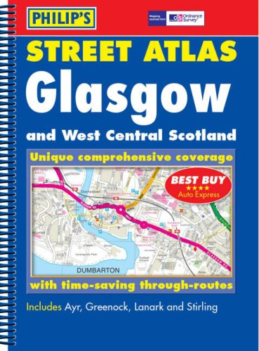 Philip's Street Atlas Glasgow and West Central Scotland: Spiral Edition (Philip's Street Atlases)