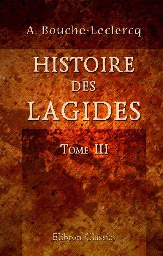 Histoire des Lagides: Tome 3. Les institutions de l'Égypte ptolémaïque. Pt. 1 By August Bouché-Leclercq