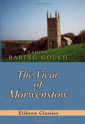 The Vicar of Morwenstow: Being a Life of Robert Stephen Hawker By Sabine Baring-Gould