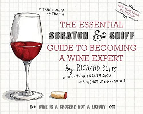The Essential Scratch and Sniff Guide to Becoming a Wine Expert By Richard Betts, Jr.