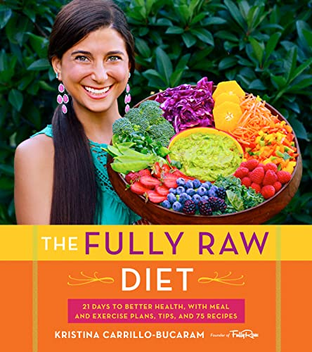Fully Raw Diet By Kristina Carrillo-Bucaram