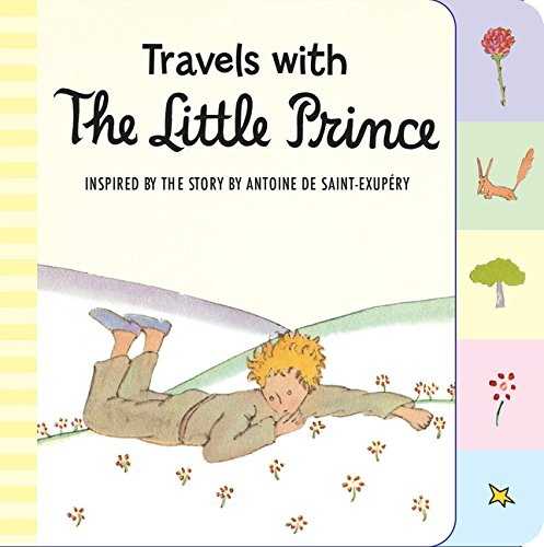 Travels with the Little Prince (Tabbed Board Book) By Antoine de Saint-Exupery