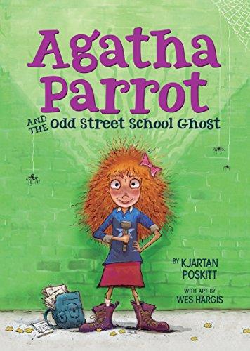 Agatha Parrot and the Odd Street School Ghost By Kjartan Poskitt