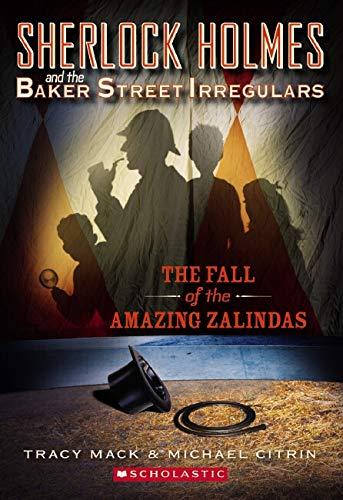 Sherlock Holmes and the Baker Street Irregulars #1: The Fall of the Amazing Zalindas By Tracy Mack