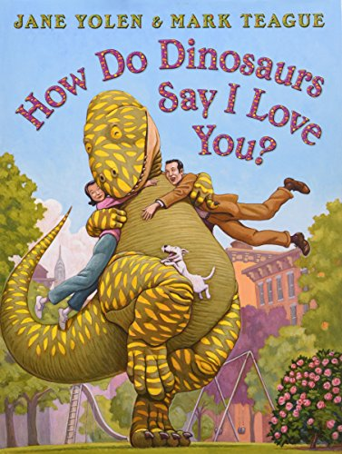 How Do Dinosaurs Say I Love You? By Illustrated by Mark Teague
