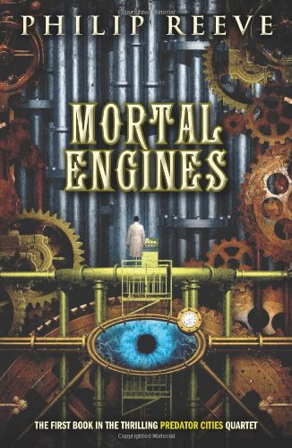Predator Cities #1: Mortal Engines By Philip Reeve