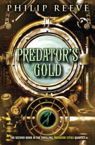 Predator Cities #2: Predator's Gold By Philip Reeve