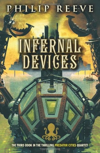 Predator Cities #3: Infernal Devices By Philip Reeve