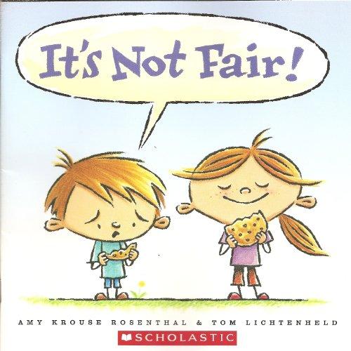 IT'S NOT FAIR! By amy-drouse-rosenthanl-tom-lichtenheld