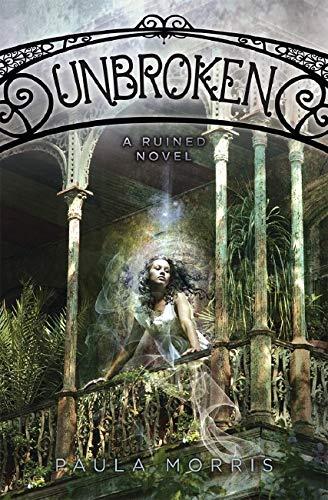Unbroken: A Ruined Novel By Paula Morris
