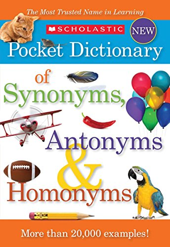Scholastic Pocket Dictionary of Synonyms, Antonyms, & Homonyms By Scholastic