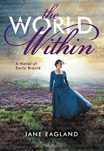 World Within: A Novel of Emily Bronte By Jane Eagland