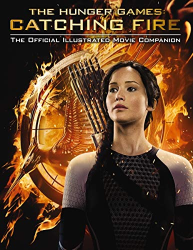 Hunger Games: Catching Fire Official Illustrated Movie Companion von Kate Egan