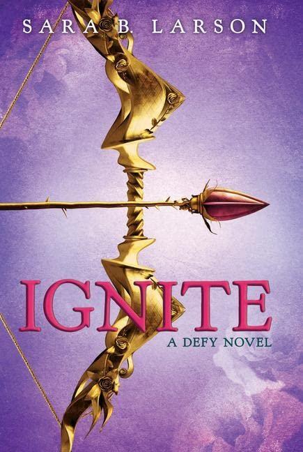 Ignite (Defy, Book 2) By Sara B Larson