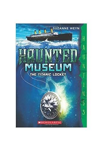 The Haunted Museum (The Titanic Locket)