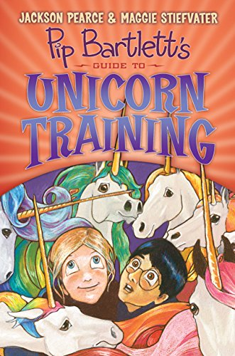 Pip Bartlett's Guide to Unicorn Training (Pip Bartlett #2) By Maggie Stiefvater