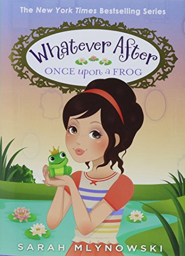 Whatever After: #8 Once Upon a Frog von Sarah Mlynowski