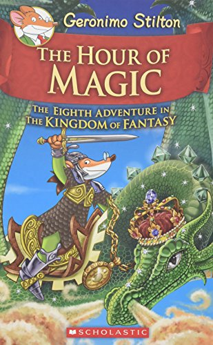 Geronimo Stilton and the Kingdom of Fantasy: #8 The Hour of Magic By Geronimo Stilton