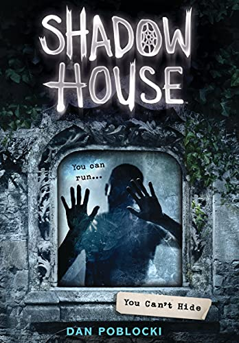 Shadow House 2: You Can't Hide By Dan Poblocki