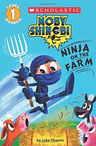 Moby Shinobi: Ninja on the Farm (Scholastic Reader, Level 1) By Luke Flowers