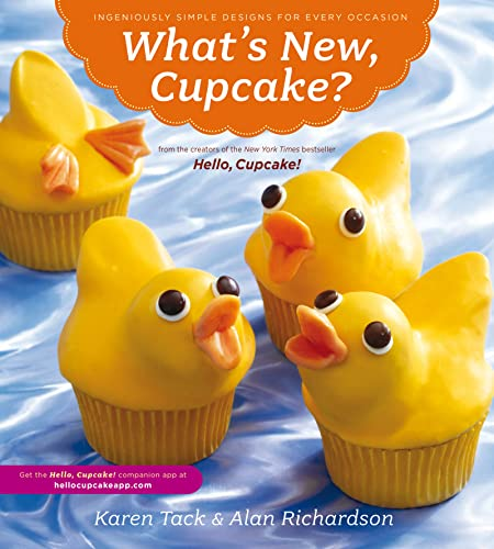 What's New, Cupcake?: Ingeniously Simple Designs for Every Occasion by Karen Tack