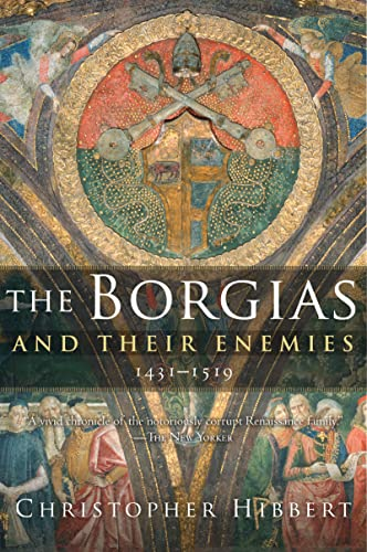 The Borgias and Their Enemies, 1431-1519 By Christopher Hibbert