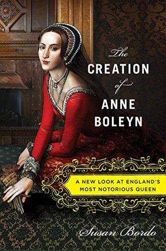 The Creation of Anne Boleyn von Susan Bordo (Univ of Kentucky)