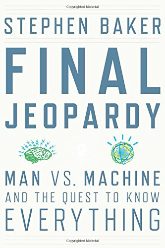 Final Jeopardy: Man Vs Machine and the Quest to Know Everything By Stephen Baker