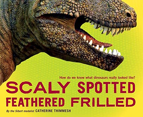Scaly Spotted Feathered Frilled By Catherine Thimmesh