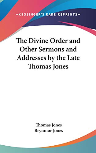 The Divine Order and Other Sermons and Addresses by the Late Thomas Jones By Thomas Jones