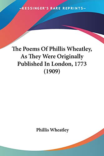 The Poems Of Phillis Wheatley, As They Were Originally Published In London, 1773 (1909) By Phillis Wheatley