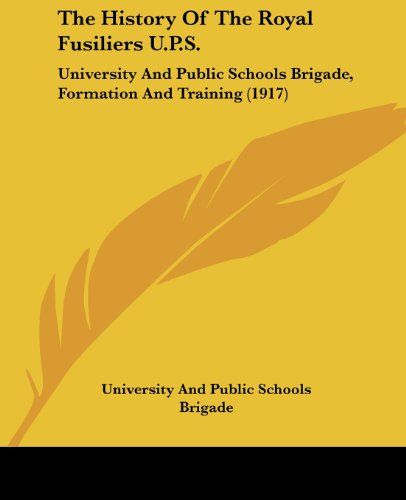 History of the Royal Fusiliers Ups (1917) By And Public Schools Brigade University