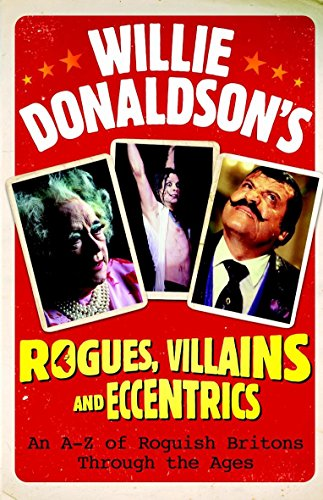 Willie Donaldson S Rogues Villains And Eccentrics By
