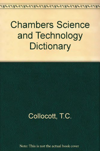 Chambers Science and Technology Dictionary By Volume editor T.C. Collocott