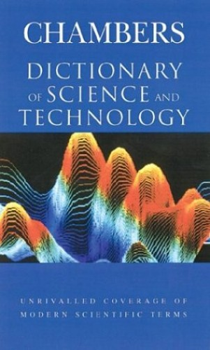 Chambers Dictionary of Science and Technology By Edited by Peter Walker (University of Bath UK)