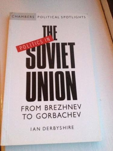 Politics in the Soviet Union By Ian Derbyshire