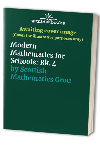 Modern Mathematics for Schools: Bk. 4 By Scottish Mathematics Group