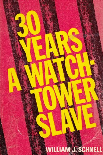 Thirty years a Watchtower slave, etc By William Jacob Schnell