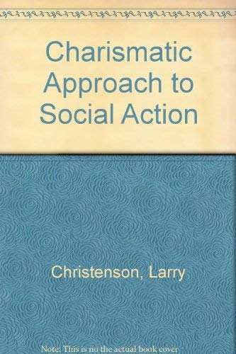 Charismatic Approach to Social Action By Larry Christenson
