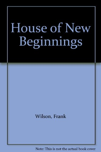 House of New Beginnings By Frank Wilson